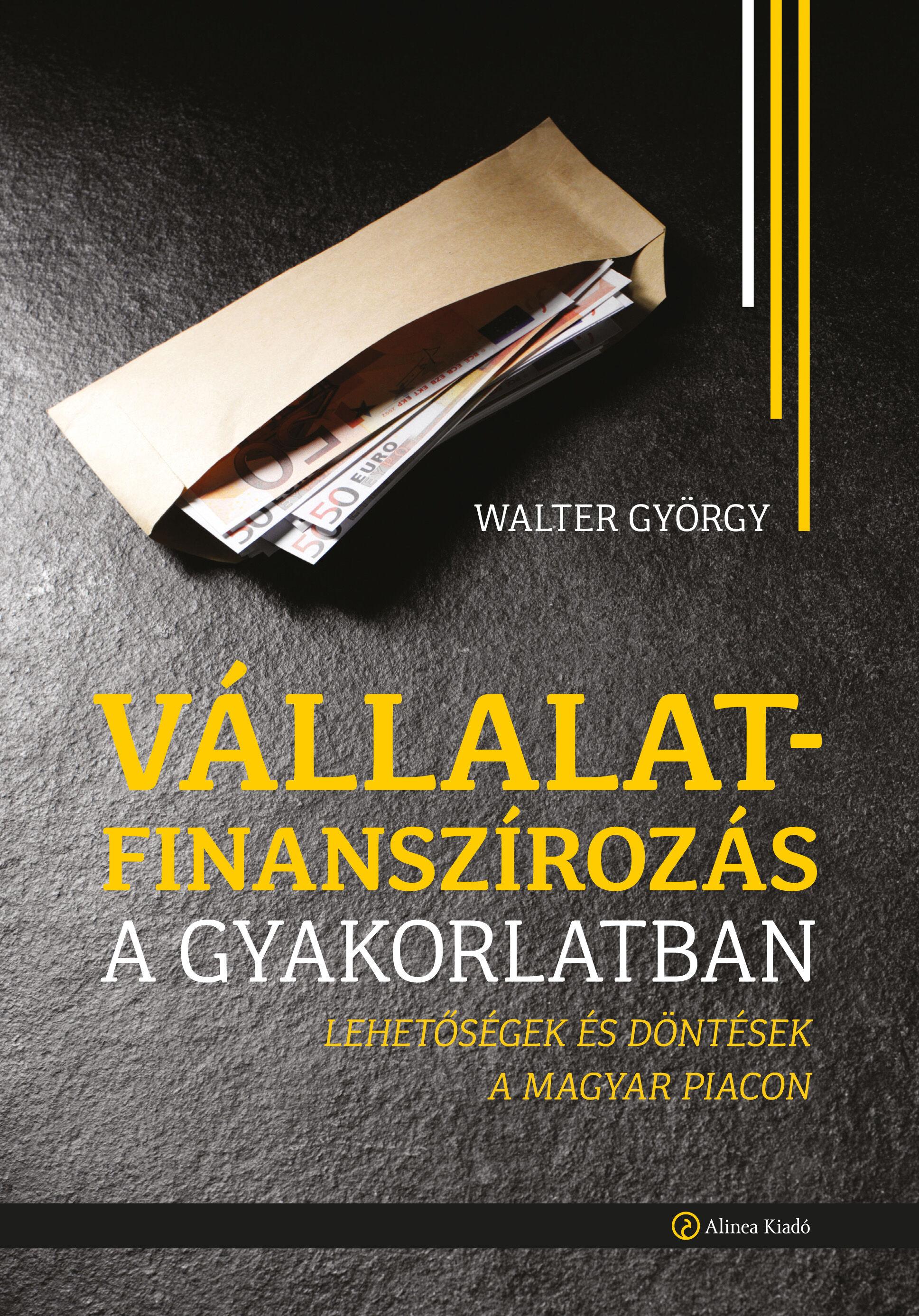 vállalatfinanszírozás  könyv, Walter György, Vállalatfinanszírozás a gyakorlatban