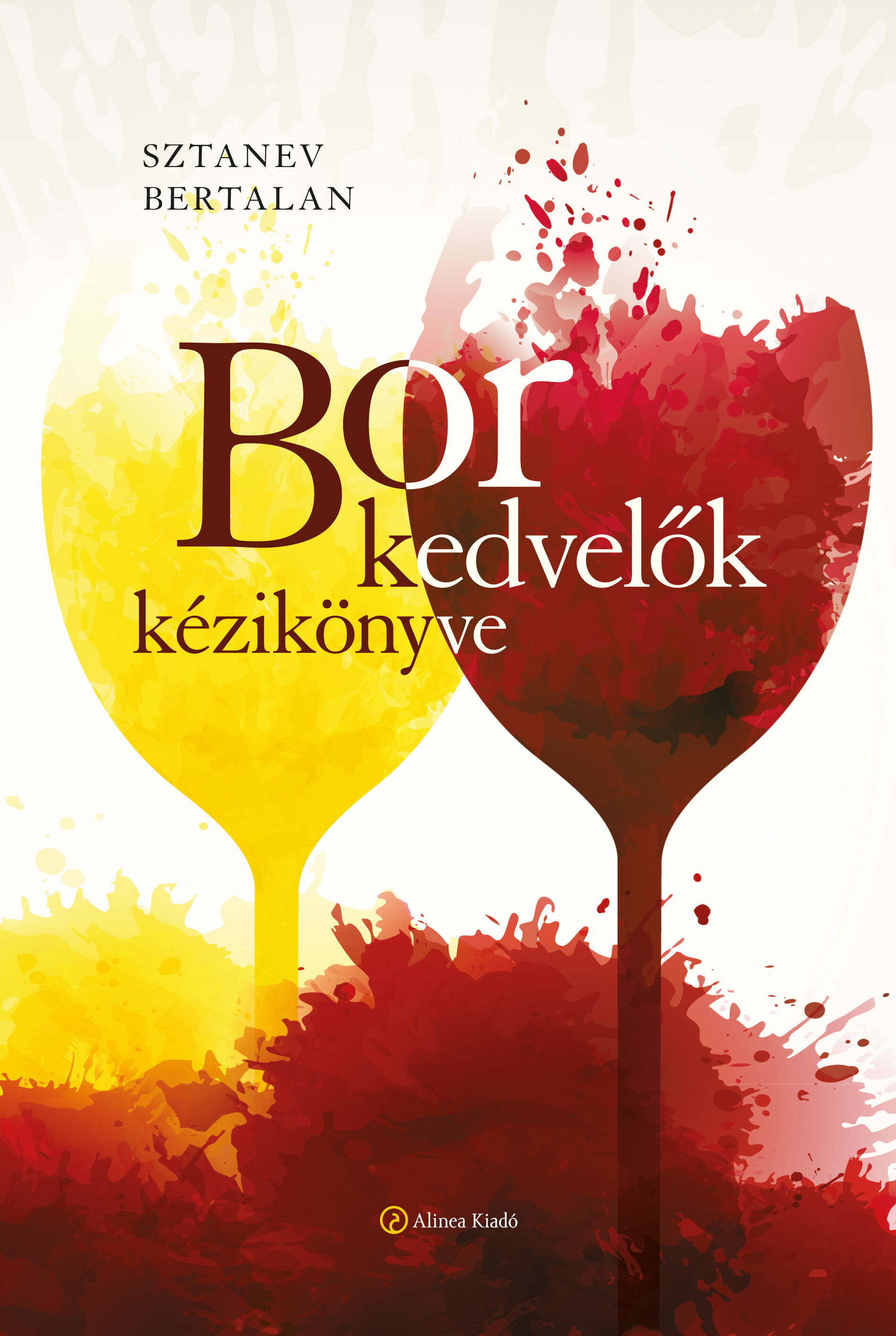 Borkedvelők kézikönyve, bor, borismeret, borvidékek, borfajták, Sztanev Bertalan,  Alinea